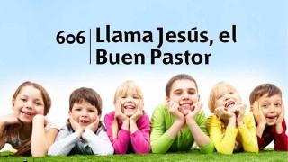 Himno 606 – Llama Jesús el Buen Pastor – NUEVO HIMNARIO ADVENTISTA