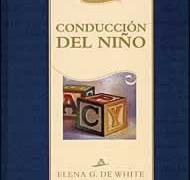 CONDUCCIÓN DEL NIÑO – ELENA G. DE WHITE