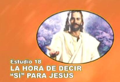 """18/25 – La hora de decir """"si"""" para Jesús – SERIE DE ESTUDIO: DIOS REVELA SU AMOR"""