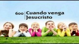HIMNO 600 – Cuando venga Jesucristo – Cantado