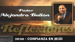 29/30 – CONFIANZA EN JESÚS – REFLEXIONES PASTOR ALEJANDRO BULLÓN