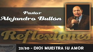 23/30 – DIOS MUESTRA SU AMOR – REFLEXIONES PASTOR ALEJANDRO BULLÓN