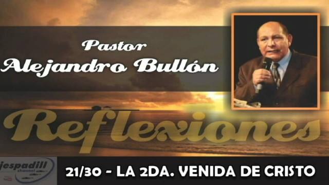 21/30 – LA SEGUNDA VENIDA DE CRISTO – REFLEXIONES – PASTOR ALEJANDRO BULLÓN