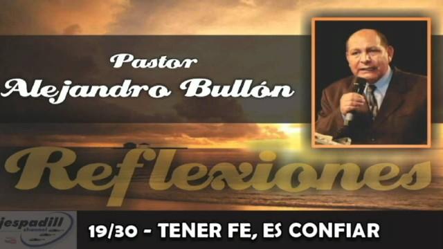 19/30 – TENER FE, ES CONFIAR – REFLEXIONES – PASTOR ALEJANDRO BULLÓN