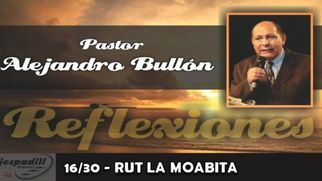 16/30 – Rut la Moabita – Reflexiones Pastor Alejandro Bullón
