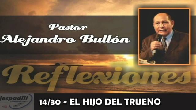 14/30 – El hijo del trueno – Reflexiones Pastor Alejandro Bullón
