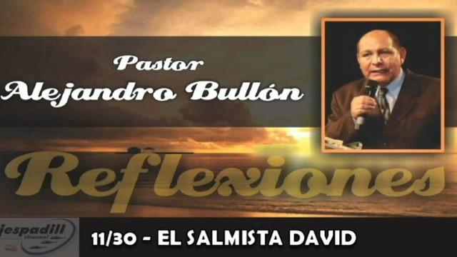 11/30 – EL SALMISTA DAVID – REFLEXIONES PASTOR ALEJANDRO BULLÓN