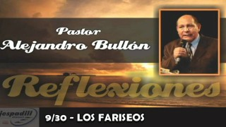 9/30 – LOS FARISEOS – REFLEXIONES PASTOR ALEJANDRO BULLÓN