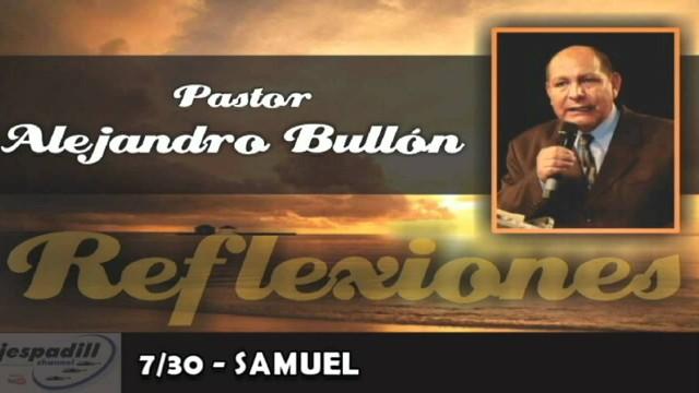 7/30 – SAMUEL – REFLEXIONES PASTOR ALEJANDRO BULLÓN