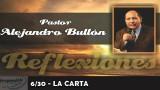 6/30 – LA CARTA – REFLEXIONES PASTOR ALEJANDRO BULLÓN