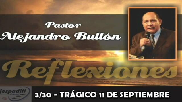3/30 – TRAGICO 11 DE SEPTIEMBRE – REFLEXIONES PASTOR ALEJANDRO BULLÓN