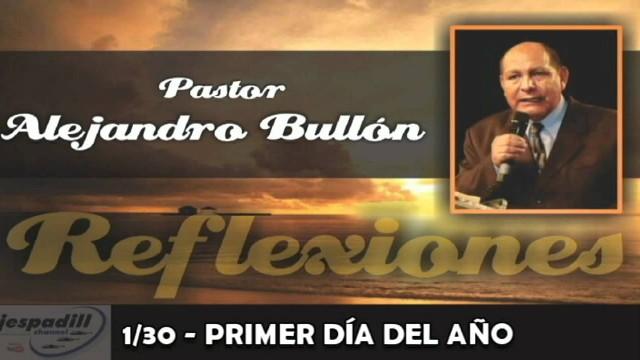 1/30 – PRIMER DÍA DEL AÑO – REFLEXIONES PASTOR ALEJANDRO BULLÓN