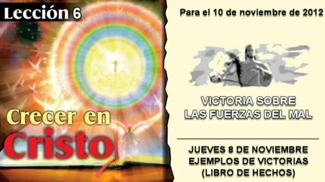 LECCIÓN 6 – JUEVES 8 DE NOVIEMBRE 2012 – EJEMPLOS DE VICTORIAS (LIBRO DE HECHOS)