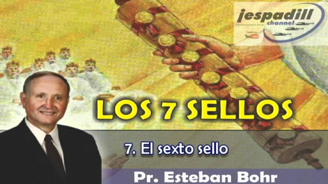 7/9 – El sexto sello – SERIE: LOS 7 SELLOS – PR. ESTABAN BOHR