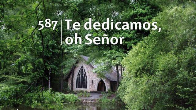 Himno 587 – Te dedicamos, oh Señor – NUEVO HIMNARIO ADVENTISTA CANTADO