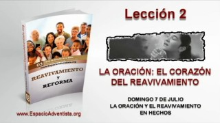 Lección 2 – Domingo 7 de julio 2013 – La oración y el reavivamiento en hechos