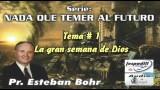 1. La gran semana de Dios – NADA QUE TEMER AL FUTURO – PASTOR ESTEBAN BOHR