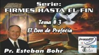 3 | El Don de profecía | SERIE: FIRMES HASTA EL FIN | PR. ESTEBAN BOHR
