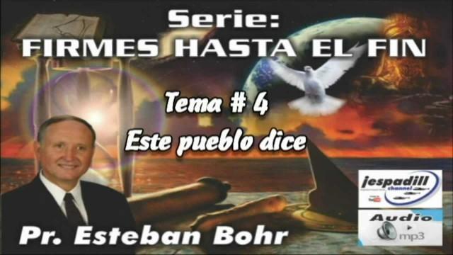 4. El pueblo dice – SERIE: FIRMES HASTA EL FIN – PR. ESTEBAN BOHR