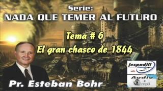 6 | El gran chasco de 1844 | Serie: Nada que temer al futuro | Pastor Esteban Bohr