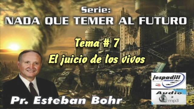 7 | El juicio de los vivos | Serie: Nada que temer al futuro | Pastor Esteban Bohr