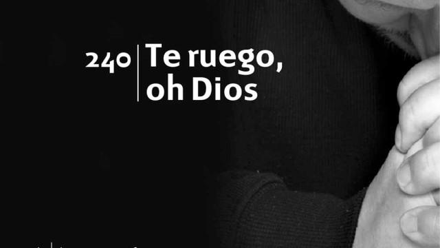 Himno 240 – Te ruego, oh Dios – NUEVO HIMNARIO ADVENTISTA CANTADO