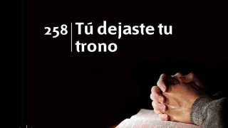 Himno 258 | Tú dejaste tu trono | Himnario Adventista