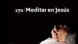 Himno 270 – Meditar en Jesús – NUEVO HIMNARIO ADVENTISTA CANTADO