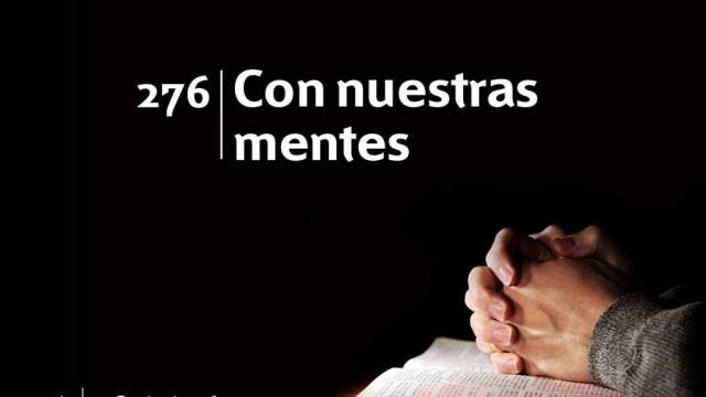 Himno 276 – Con nuestras mentes – NUEVO HIMNARIO ADVENTISTA CANTADO