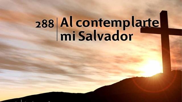 Himno 288 – Al contemplarte mi Salvador – NUEVO HIMNARIO ADVENTISTA CANTADO