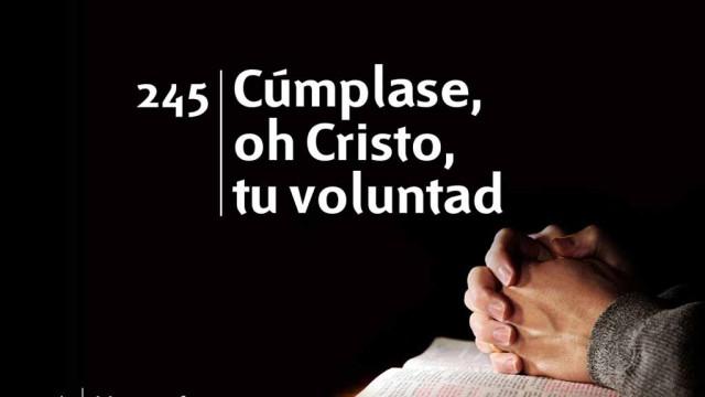Himno 245 – Cúmplase, oh Cristo, tu voluntad – NUEVO HIMNARIO ADVENTISTA CANTADO