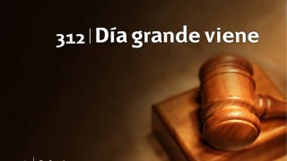 Himno 312 | Día grande viene | Himnario Adventista