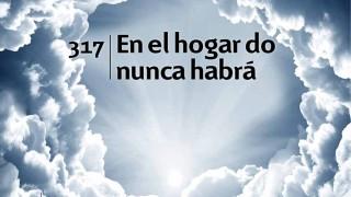 Himno 317   En el hogar do nunca habrá   Himnario Adventista