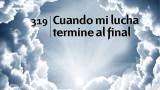 Himno 319 – Cuando mi lucha termine al final – NUEVO HIMNARIO ADVENTISTA CANTADO