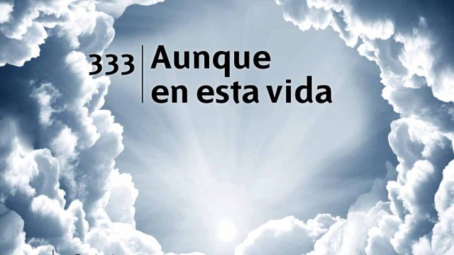 Himno 333 | Aunque en esta vida | Himnario Adventista