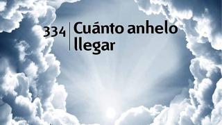 himno 334 – Cuánto anhelo llegar – NUEVO HIMNARIO ADVENTISTA