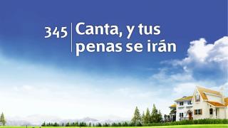 Himno 345 | Canta, y tus penas se irán | Himnario Adventista