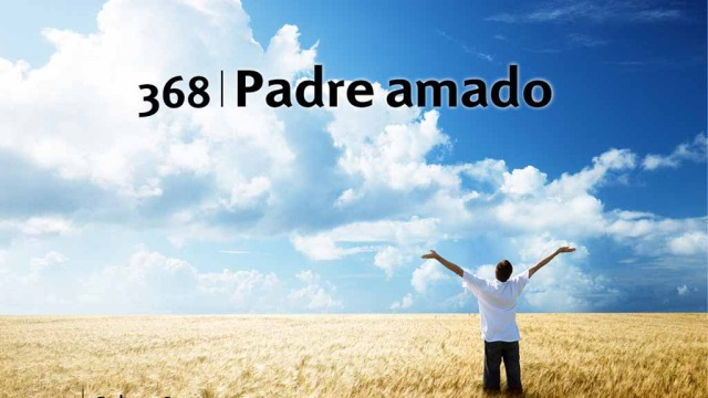 Himno 368 | Padre amado | Himnario Adventista