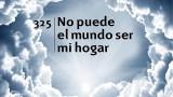 Himno 325 – No puede el mundo ser mi hogar – NUEVO HIMNARIO ADVENTISTA CANTADO