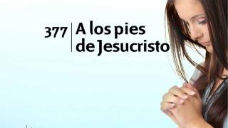 Himno 377 – A los pies de Jesucristo – NUEVO HIMNARIO ADVENTISTA