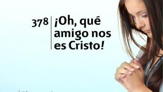 Himno 378 | ¡Oh, qué amigo nos es Cristo! | Himnario Adventista