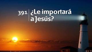 Himno 391 – ¿Le importará a Jesús? – NUEVO HIMNARIO ADVENTISTA