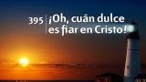 Himno 395 – ¡Oh, cuán dulce es fiar en Cristo! – NUEVO HIMNARIO ADVENTISTA CANTADO