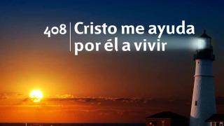 Himno 408 | Cristo me ayuda por él a vivir | Himnario Adventista