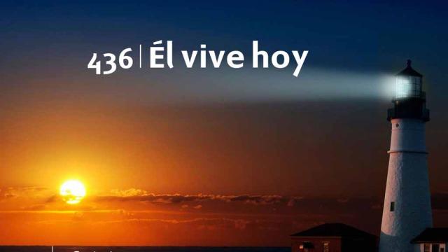 Himno 436 – Él vive hoy – NUEVO HIMNARIO ADVENTISTA CANTADO