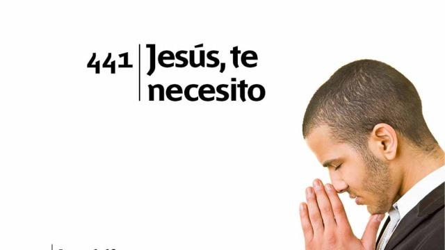 Himno 441 | Jesús, te necesito | Himnario Adventista