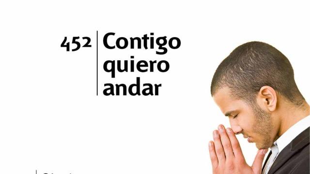 Himno 452 – Contigo quiero andar – NUEVO HIMNARIO ADVENTISTA CANTADO