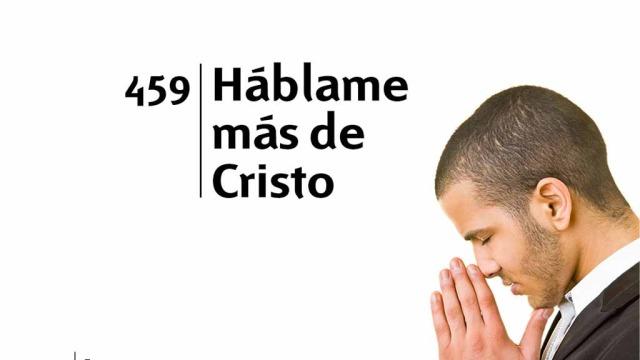 Himno 459 – Háblame más de Cristo – NUEVO HIMNARIO ADVENTISTA CANTADO