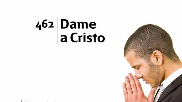 Himno 462 – Dame a Cristo – NUEVO HIMNARIO ADVENTISTA CANTADO