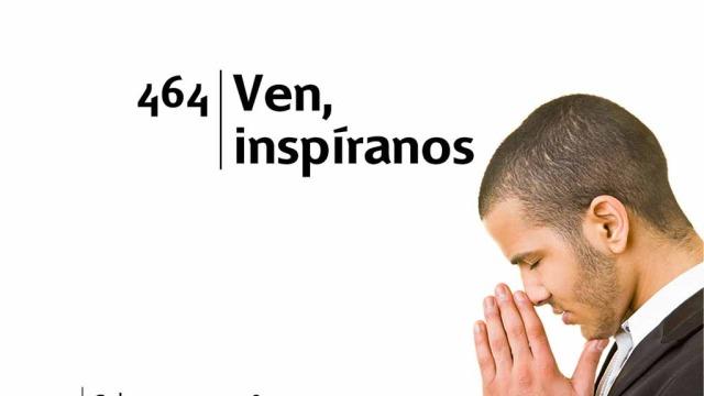 Himno 464 – Ven inspiranos – NUEVO HIMNARIO ADVENTISTA CANTADO